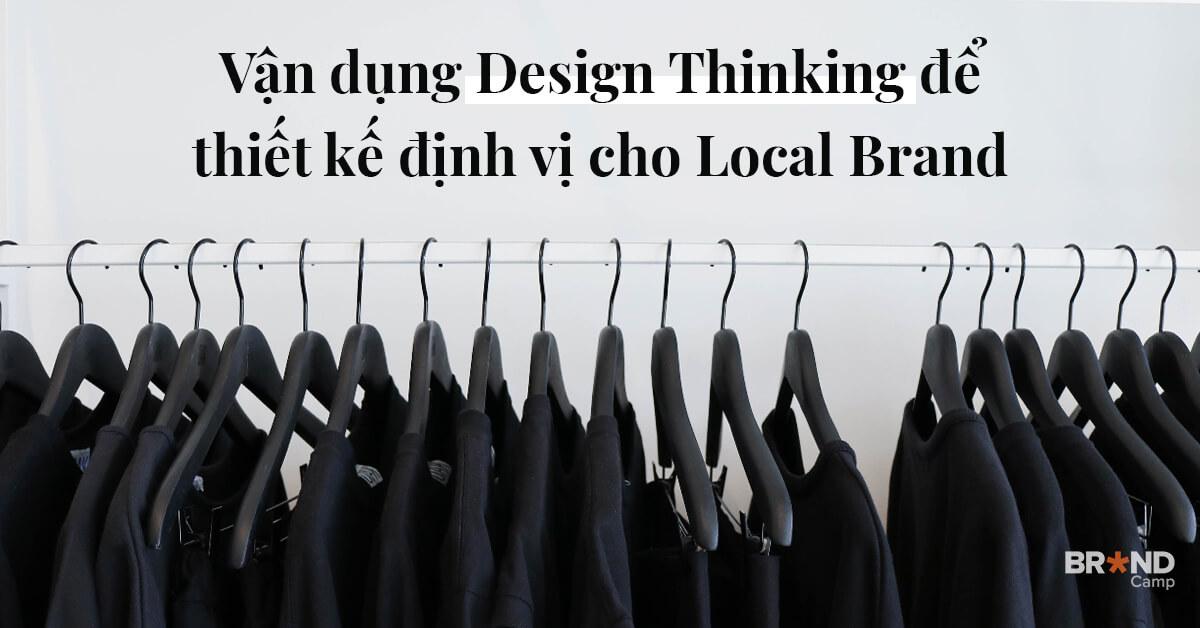 Thiết kế định vị cho Local Brand bằng Design Thinking