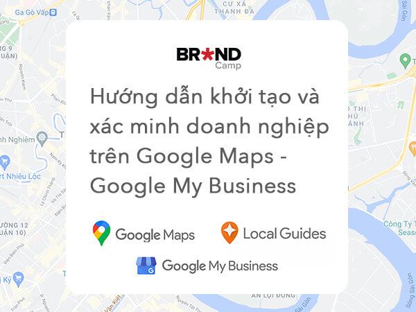Hướng dẫn tạo và xác minh doanh nghiệp trên Google Maps - Google My Business [Cập nhật 2021]