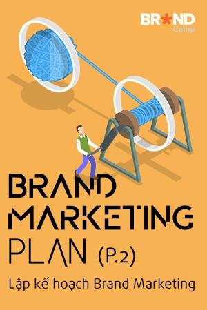 Brand Marketing Plan: Lập kế hoạch Brand Marketing (Phần 2)