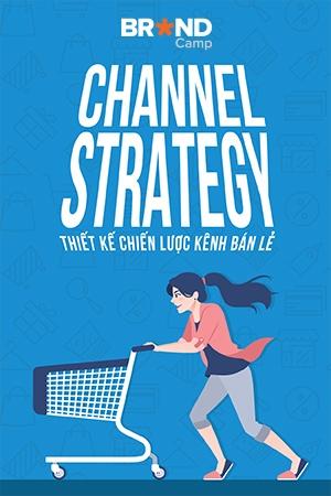 Channel Strategy: Thiết kế Chiến lược Kênh bán lẻ