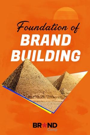 Foundation of Brand Building: Nền tảng Xây dựng Thương hiệu