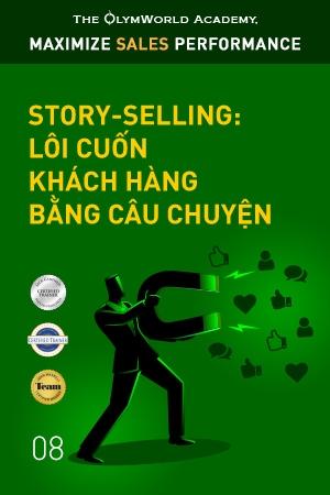 Story-selling: Lôi cuốn khách hàng bằng câu chuyện