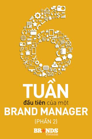 The first 6 weeks: 6 tuần đầu tiên của Brand Manager (Phần 2)